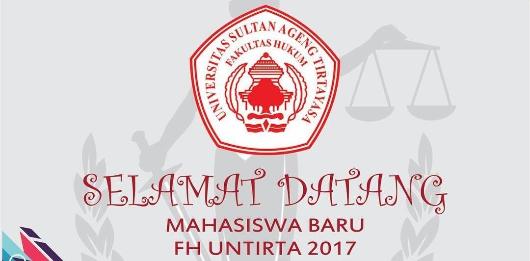 Selamat Datang Mahasiswa Baru Fakultas Hukum Untirta 2017