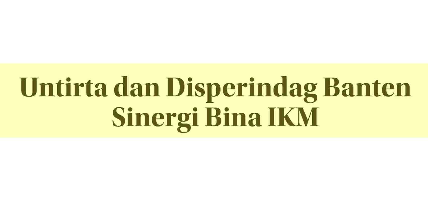 Untirta dan Disperindag Banten Sinergi Bina IKM